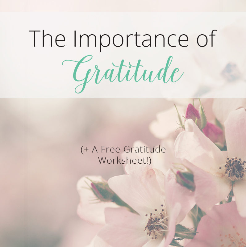 The Importance of Gratitude (+ Free Worksheet)