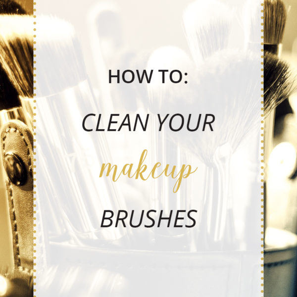 how to clean your makeup brushes.