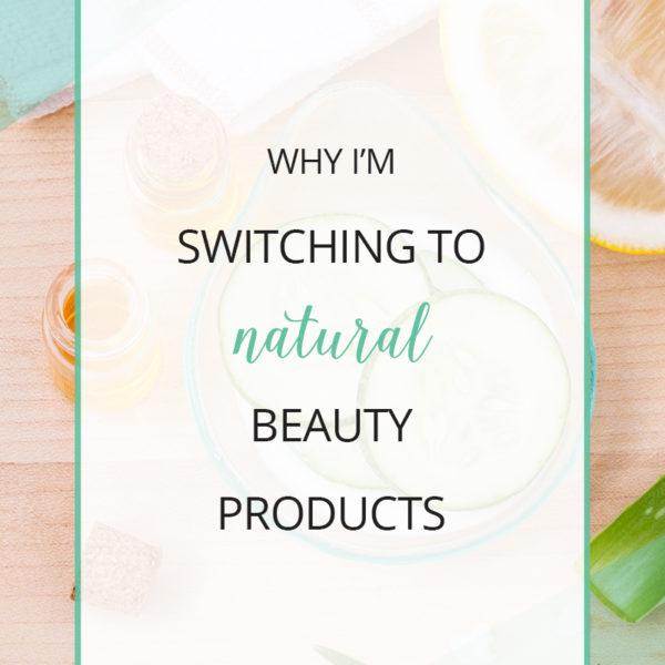 why-im-switching-to-natural-beauty-products