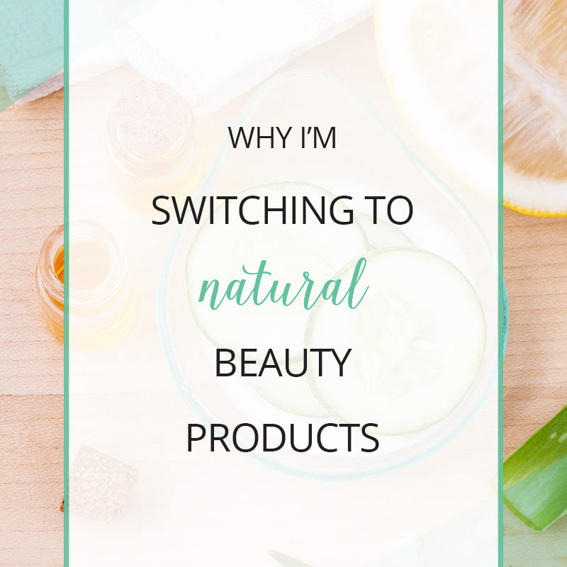 Why I'm Switching to Natural Beauty Products