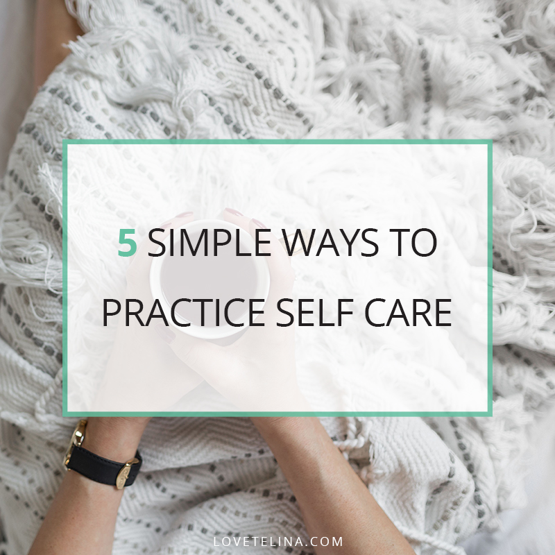 Five Simple Ways to Practice Self Care