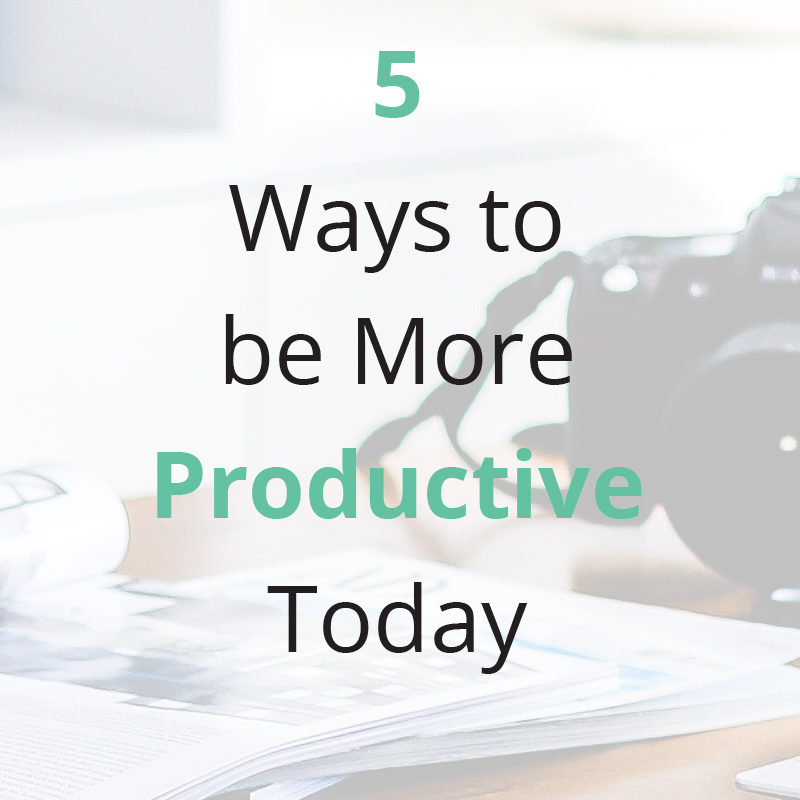 5 Ways to be More Productive Today